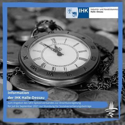 Information der Industrie- und Handelskammer (IHK) Halle-Dessau zum Angebot des Spitzenverbandes der gesetzlichen Krankenkassen (GKV) zur Anschlussregelung für Juli bis September 2021 zur Stundung für Sozialversicherungsbeiträge